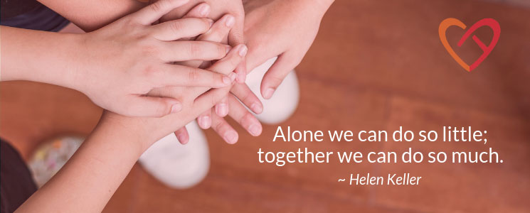 Alone we can do so little; together we do so much. Helen Keller Quote
