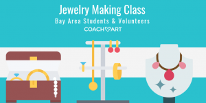 CoachArt Bay Area Jewelry Making Class for Students and Volunteers